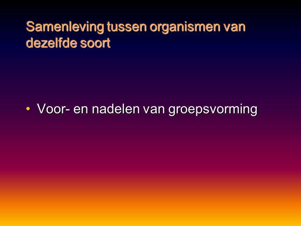 •Voor- en nadelen van groepsvorming Samenleving tussen organismen van dezelfde soort