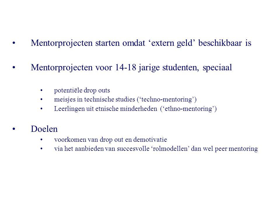 •Mentorprojecten starten omdat 'extern geld' beschikbaar is •Mentorprojecten voor 14-18 jarige studenten, speciaal •potentiële drop outs •meisjes in t
