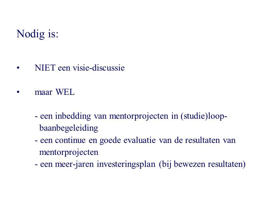 Nodig is: •NIET een visie-discussie •maar WEL - een inbedding van mentorprojecten in (studie)loop- baanbegeleiding - een continue en goede evaluatie v
