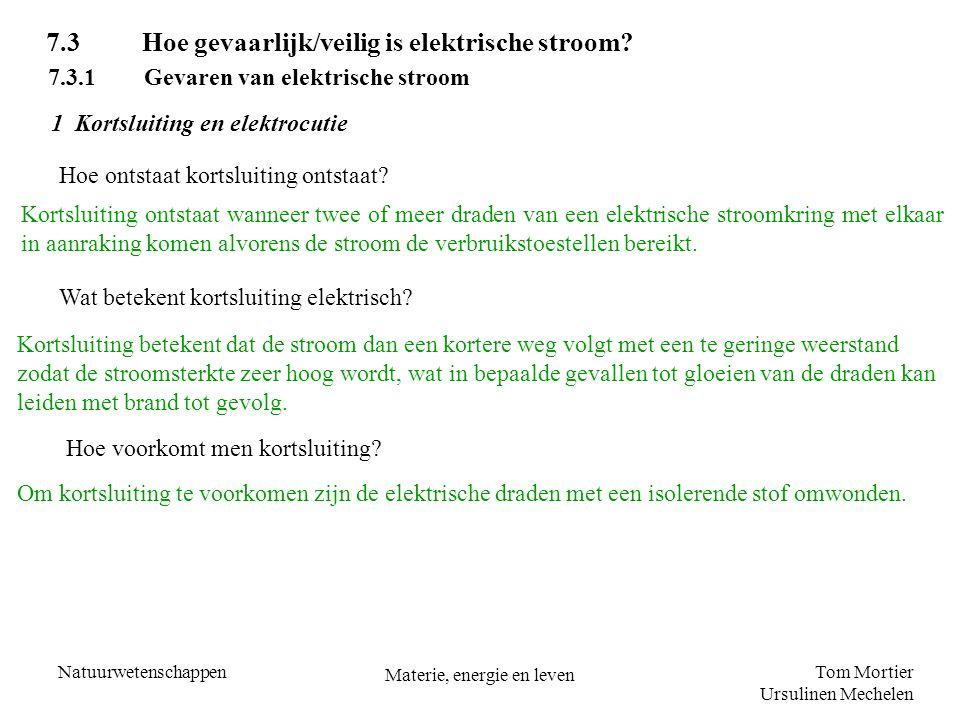 Tom Mortier Ursulinen Mechelen Natuurwetenschappen Materie, energie en leven 1 Kortsluiting en elektrocutie 7.3Hoe gevaarlijk/veilig is elektrische st