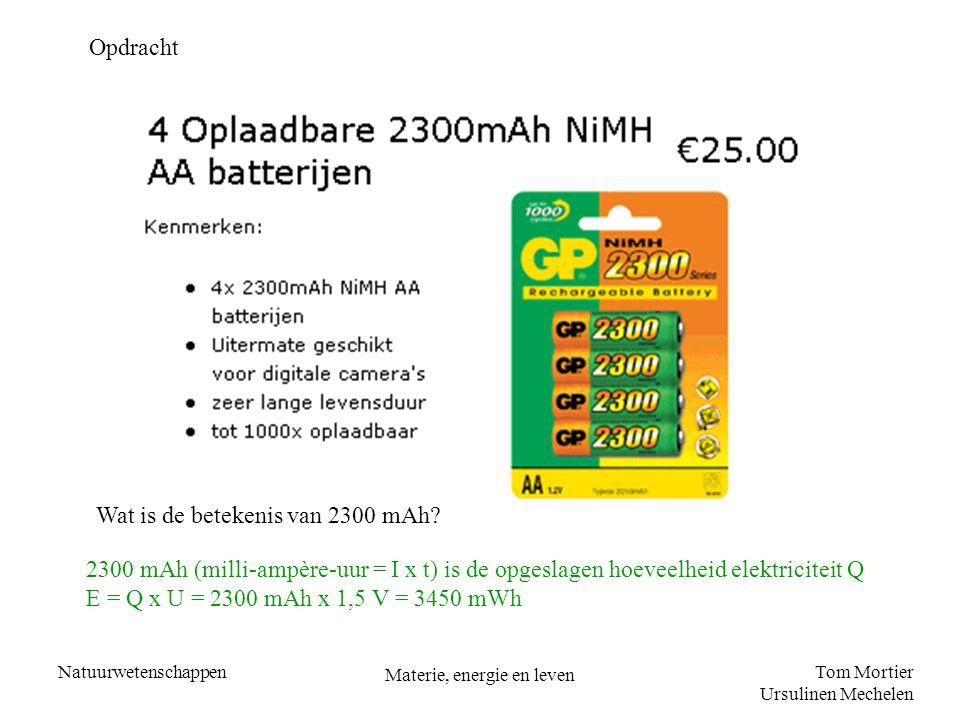 Tom Mortier Ursulinen Mechelen Natuurwetenschappen Materie, energie en leven Opdracht Wat is de betekenis van 2300 mAh? 2300 mAh (milli-ampère-uur = I
