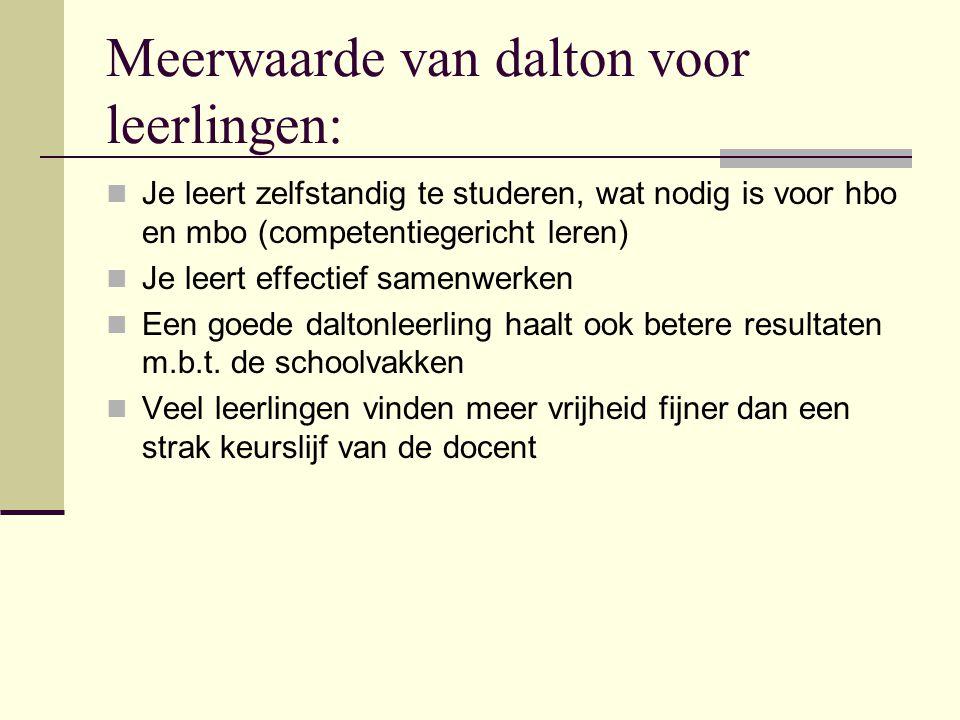 Meerwaarde van dalton voor leerlingen:  Je leert zelfstandig te studeren, wat nodig is voor hbo en mbo (competentiegericht leren)  Je leert effectie