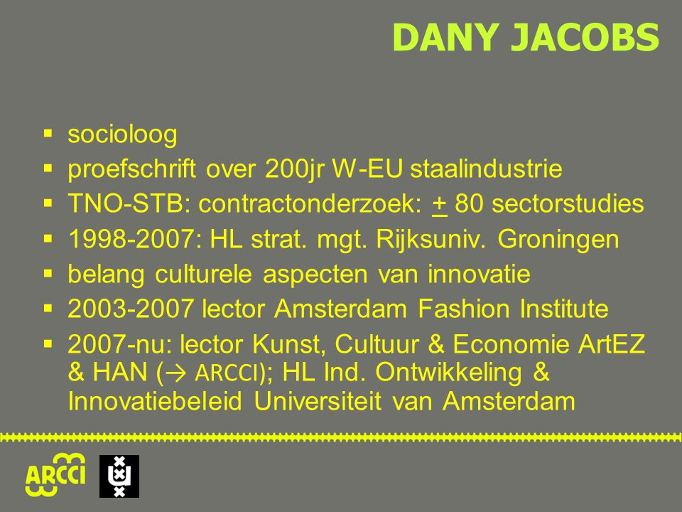 DANY JACOBS  socioloog  proefschrift over 200jr W-EU staalindustrie  TNO-STB: contractonderzoek: + 80 sectorstudies  1998-2007: HL strat.
