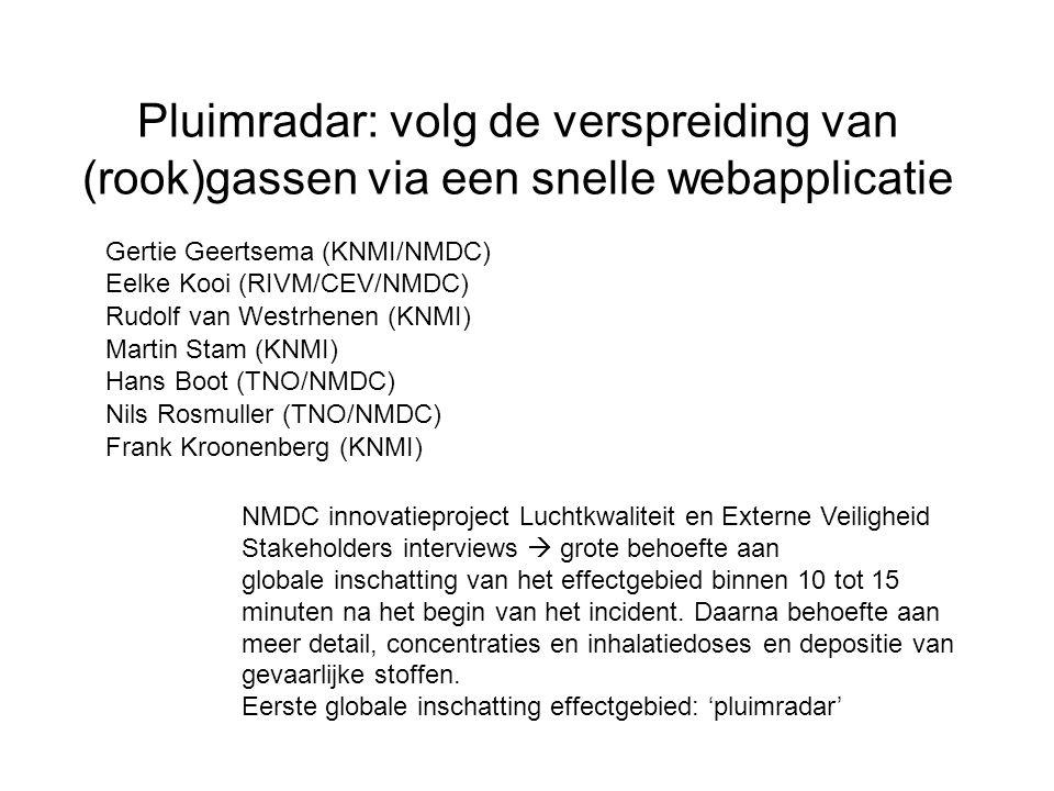 Pluimradar: volg de verspreiding van (rook)gassen via een snelle webapplicatie Gertie Geertsema (KNMI/NMDC) Eelke Kooi (RIVM/CEV/NMDC) Rudolf van West