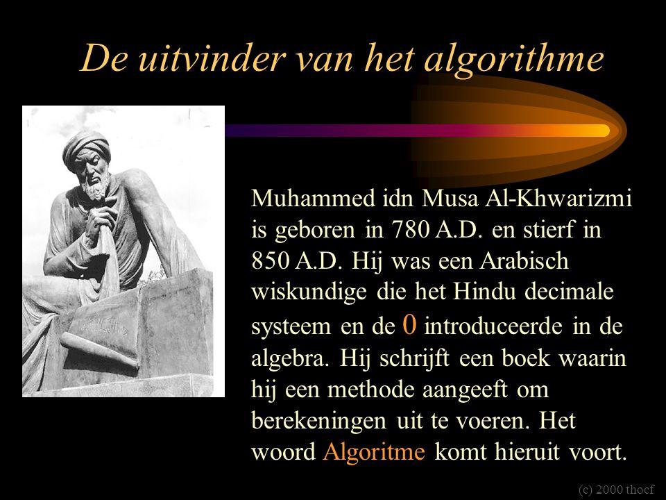 De uitvinder van het algorithme Muhammed idn Musa Al-Khwarizmi is geboren in 780 A.D. en stierf in 850 A.D. Hij was een Arabisch wiskundige die het Hi