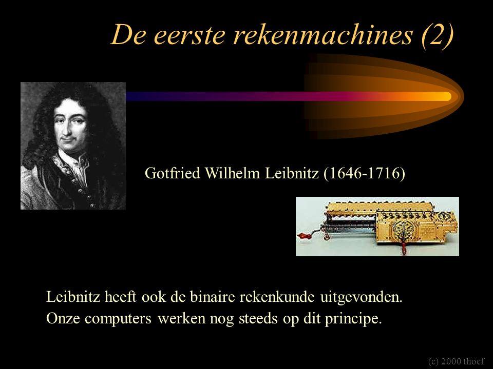 De eerste rekenmachines (2) Gotfried Wilhelm Leibnitz (1646-1716) Leibnitz heeft ook de binaire rekenkunde uitgevonden. Onze computers werken nog stee