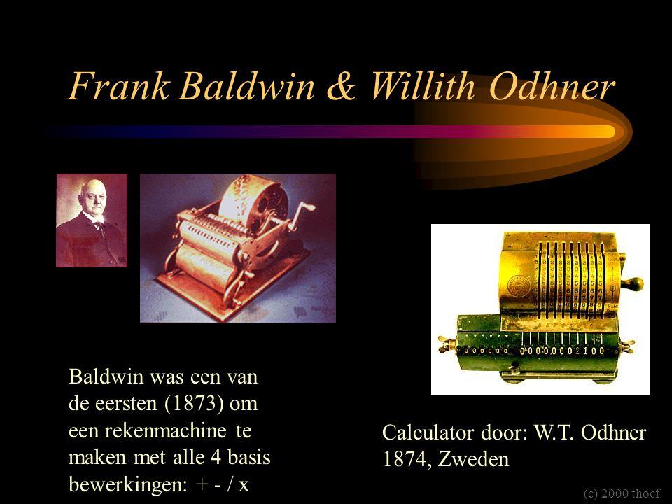 Frank Baldwin & Willith Odhner Calculator door: W.T. Odhner 1874, Zweden Baldwin was een van de eersten (1873) om een rekenmachine te maken met alle 4