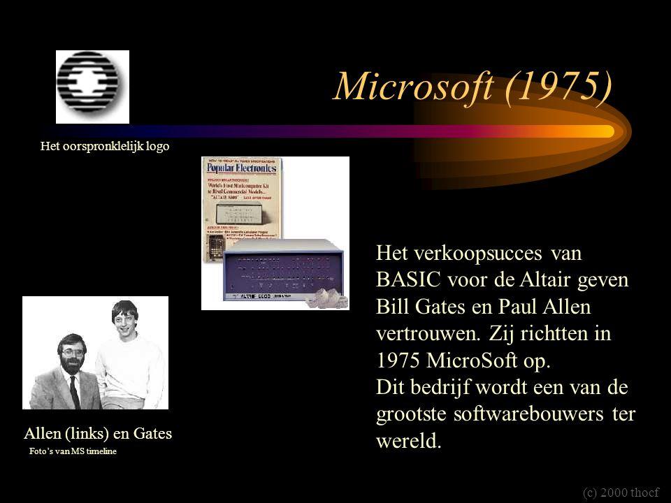 Microsoft (1975) Het verkoopsucces van BASIC voor de Altair geven Bill Gates en Paul Allen vertrouwen. Zij richtten in 1975 MicroSoft op. Dit bedrijf