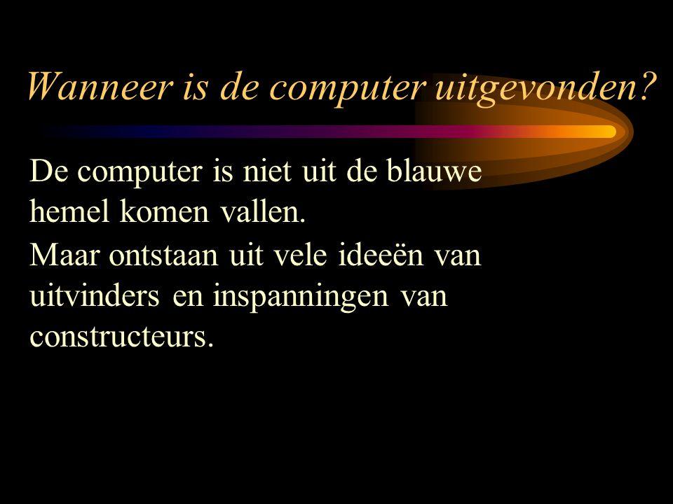 Wanneer is de computer uitgevonden? De computer is niet uit de blauwe hemel komen vallen. Maar ontstaan uit vele ideeën van uitvinders en inspanningen