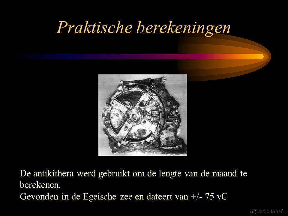 Praktische berekeningen De antikithera werd gebruikt om de lengte van de maand te berekenen. Gevonden in de Egeische zee en dateert van +/- 75 vC (c)