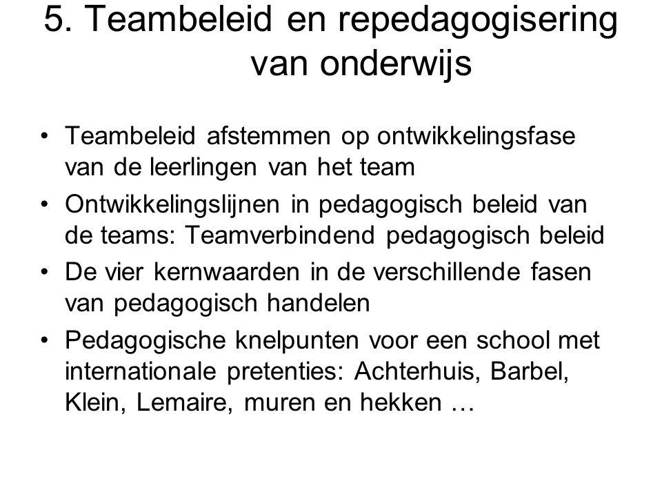 5. Teambeleid en repedagogisering van onderwijs •Teambeleid afstemmen op ontwikkelingsfase van de leerlingen van het team •Ontwikkelingslijnen in peda