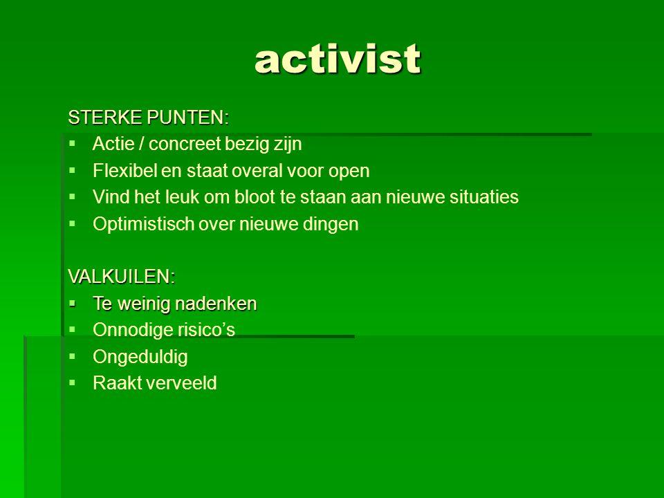 activist STERKE PUNTEN:  Actie / concreet bezig zijn  Flexibel en staat overal voor open  Vind het leuk om bloot te staan aan nieuwe situaties  Op