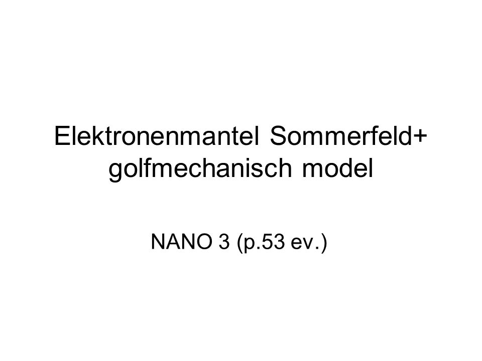 Elektronenmantel Sommerfeld+ golfmechanisch model NANO 3 (p.53 ev.)