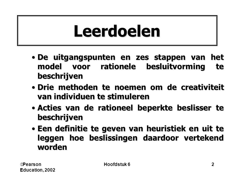 Pearson Education, 2002 Hoofdstuk 62 Leerdoelen •De uitgangspunten en zes stappen van het model voor rationele besluitvorming te beschrijven •Drie m