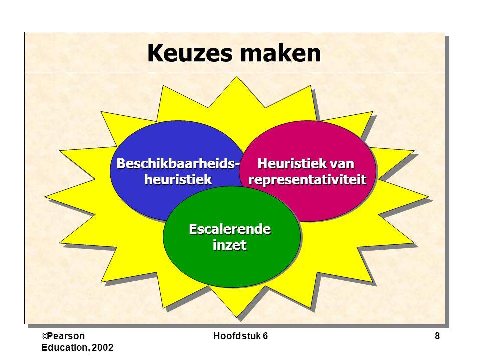 Pearson Education, 2002 Hoofdstuk 68 Keuzes maken Beschikbaarheids-heuristiekBeschikbaarheids-heuristiek Heuristiek van representativiteit represent