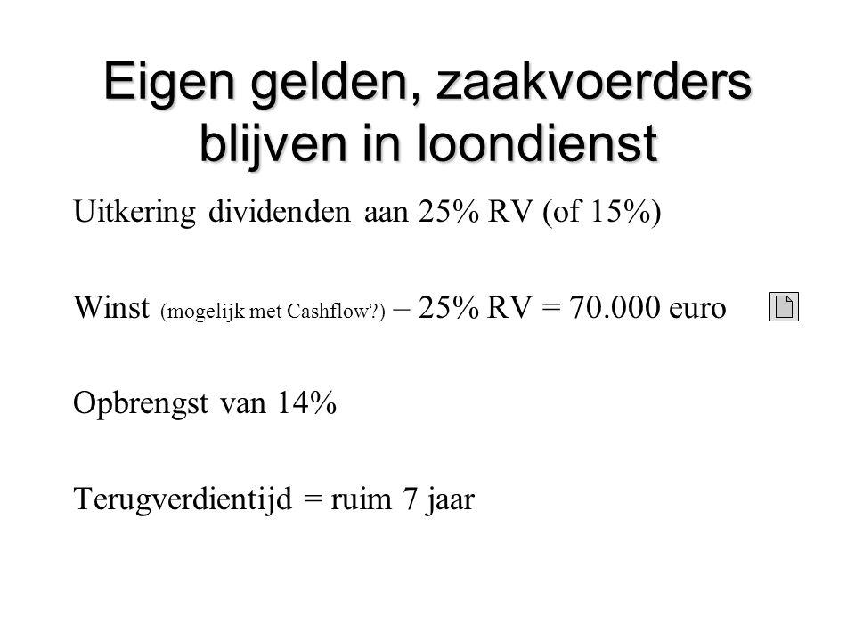 Eigen gelden, zaakvoerders blijven in loondienst Uitkering dividenden aan 25% RV (of 15%) Winst (mogelijk met Cashflow?) – 25% RV = 70.000 euro Opbren