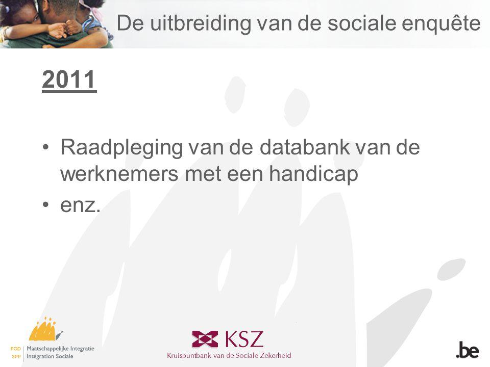 2.De uitbreiding van de sociale enquête 2011 •Raadpleging van de databank van de werknemers met een handicap •enz.
