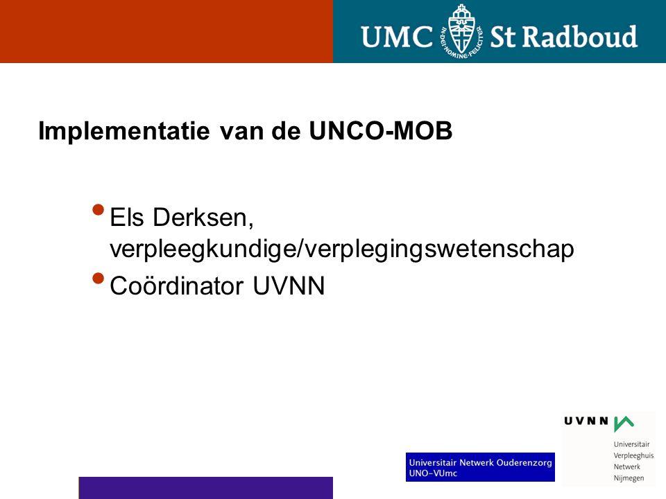 Implementatie van de UNCO-MOB • Els Derksen, verpleegkundige/verplegingswetenschap • Coördinator UVNN