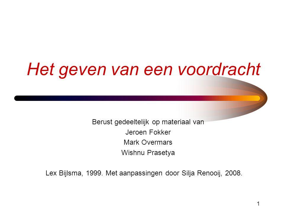 1 Het geven van een voordracht Berust gedeeltelijk op materiaal van Jeroen Fokker Mark Overmars Wishnu Prasetya Lex Bijlsma, 1999.