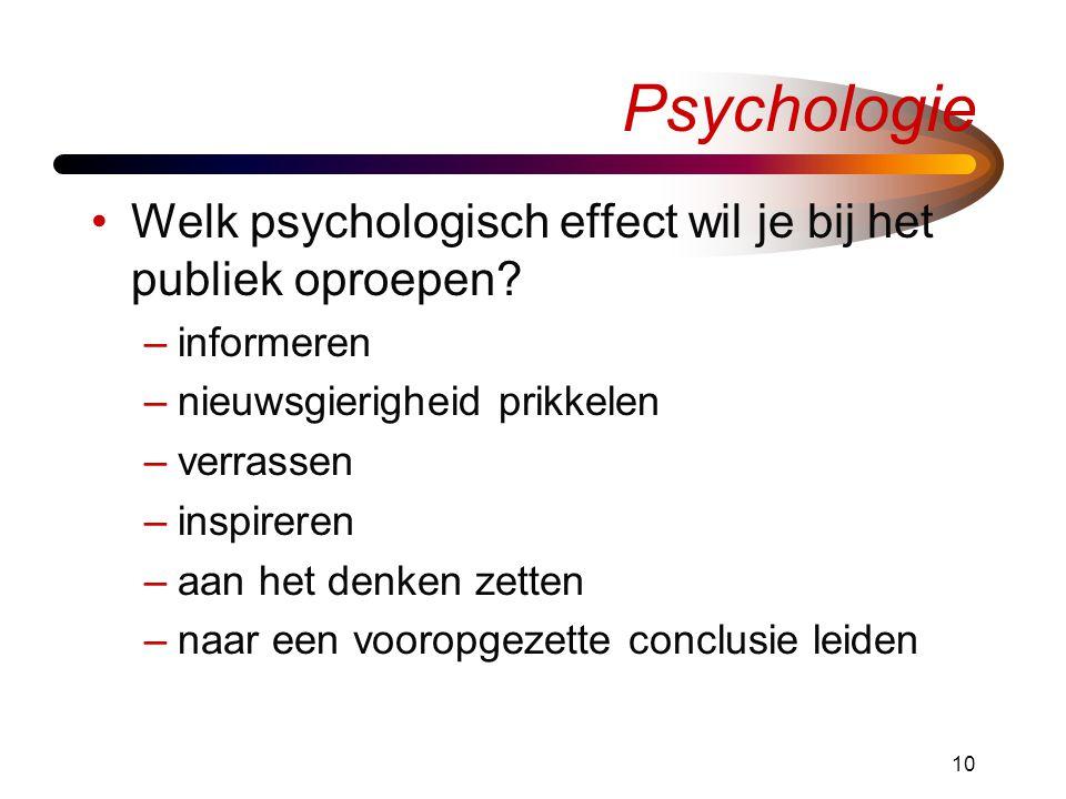 10 Psychologie •Welk psychologisch effect wil je bij het publiek oproepen.