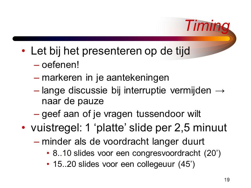 19 Timing •Let bij het presenteren op de tijd –oefenen.