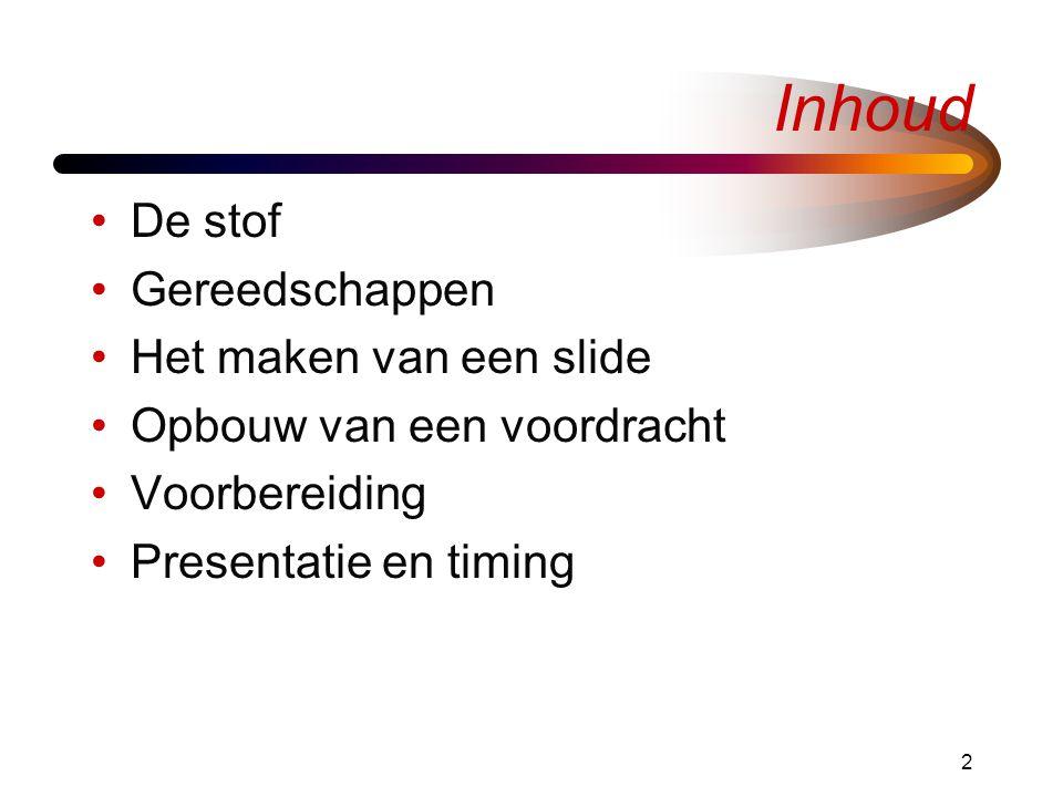 2 Inhoud •De stof •Gereedschappen •Het maken van een slide •Opbouw van een voordracht •Voorbereiding •Presentatie en timing