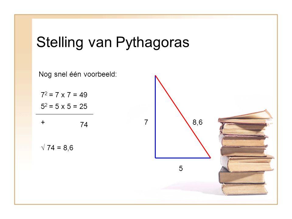 Stelling van Pythagoras Nog snel één voorbeeld: 7 5 7 2 = 7 x 7 = 49 5 2 = 5 x 5 = 25 + 74 √ 74 = 8,6 8,6