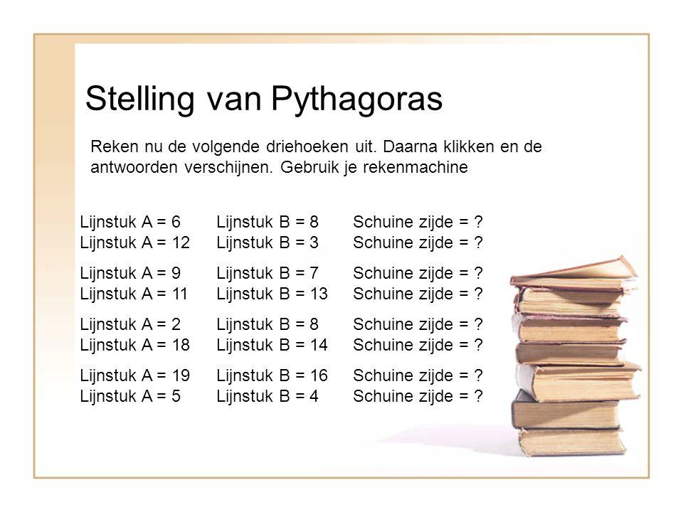 Stelling van Pythagoras Reken nu de volgende driehoeken uit.