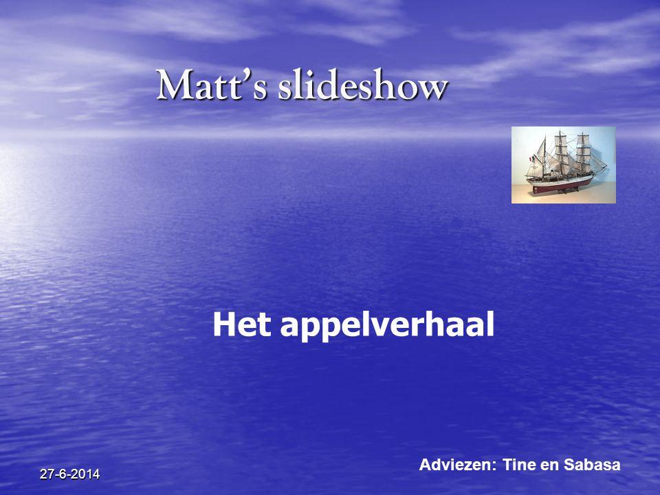 27-6-2014 Matt's slideshow Het appelverhaal Adviezen: Tine en Sabasa