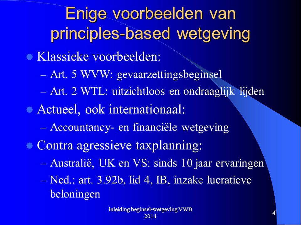 Enige voorbeelden van principles-based wetgeving  Klassieke voorbeelden: – Art. 5 WVW: gevaarzettingsbeginsel – Art. 2 WTL: uitzichtloos en ondraagli