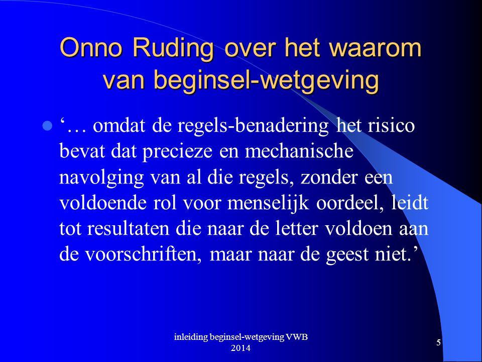 Onno Ruding over het waarom van beginsel-wetgeving  '… omdat de regels-benadering het risico bevat dat precieze en mechanische navolging van al die r