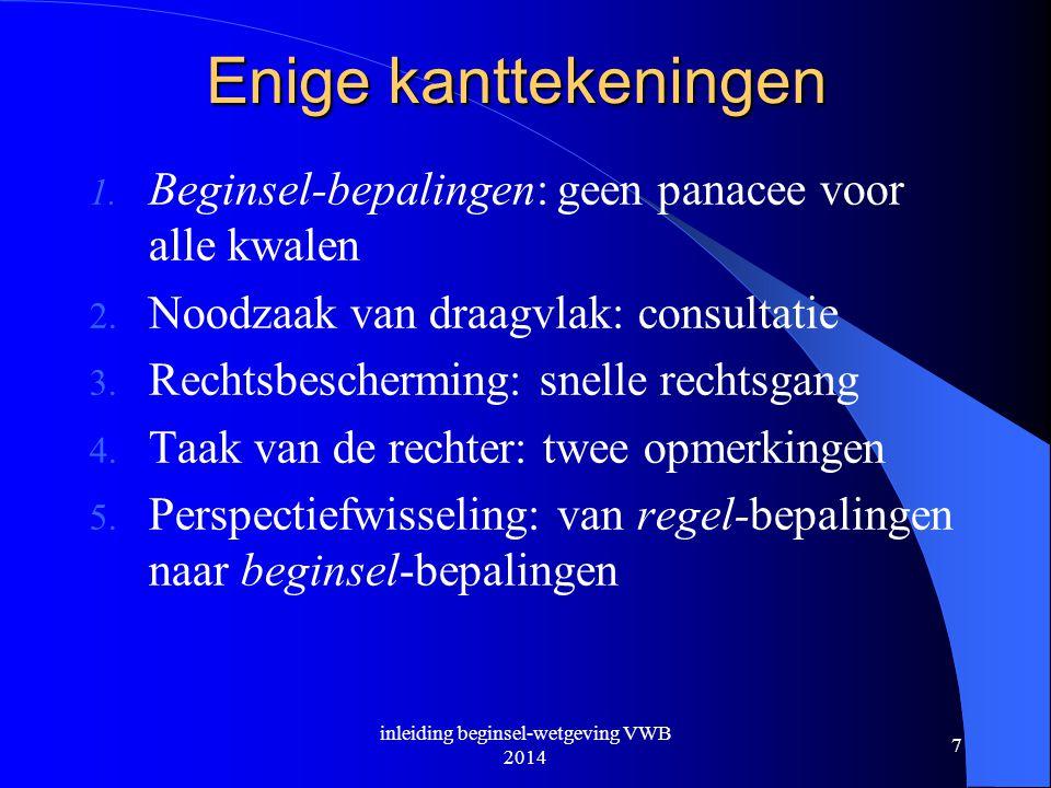 Enige kanttekeningen 1. Beginsel-bepalingen: geen panacee voor alle kwalen 2. Noodzaak van draagvlak: consultatie 3. Rechtsbescherming: snelle rechtsg