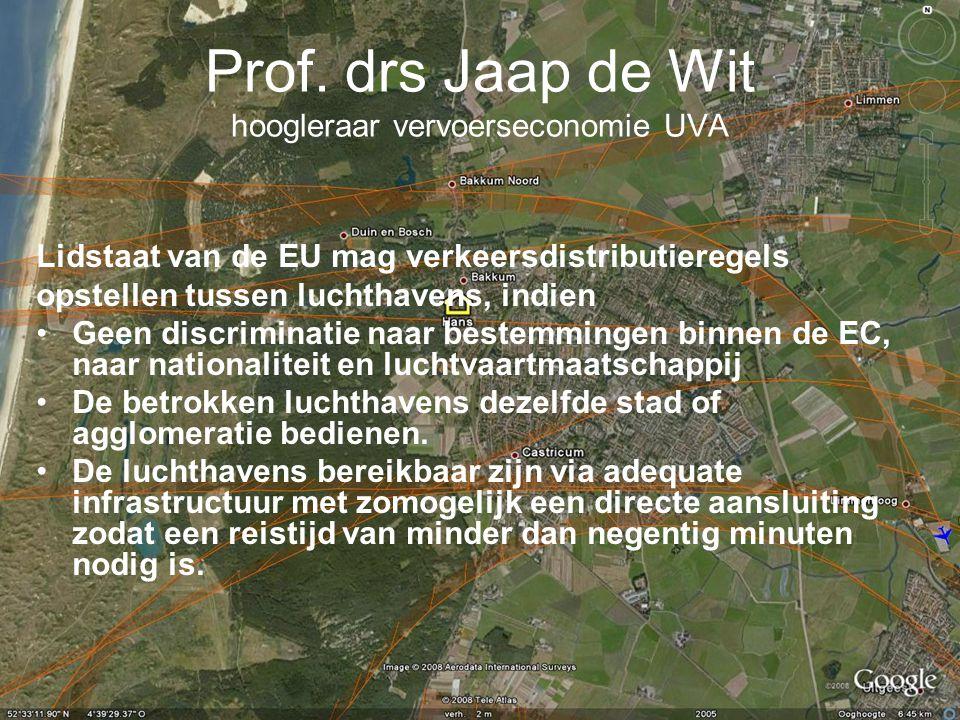 Prof. drs Jaap de Wit hoogleraar vervoerseconomie UVA Lidstaat van de EU mag verkeersdistributieregels opstellen tussen luchthavens, indien •Geen disc