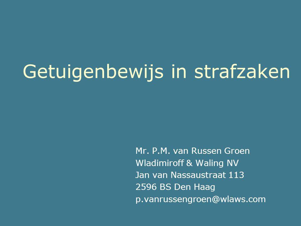 Getuigenbewijs in strafzaken Mr. P.M. van Russen Groen Wladimiroff & Waling NV Jan van Nassaustraat 113 2596 BS Den Haag p.vanrussengroen@wlaws.com