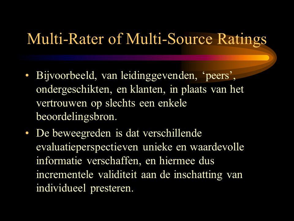 Multi-Rater of Multi-Source Ratings •Bijvoorbeeld, van leidinggevenden, 'peers', ondergeschikten, en klanten, in plaats van het vertrouwen op slechts