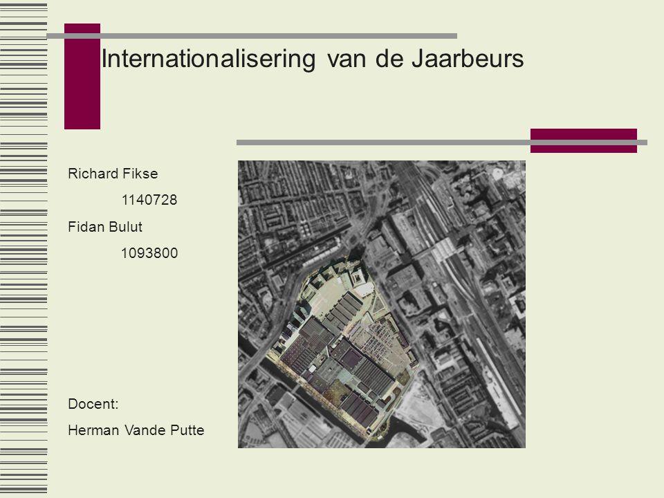 Internationalisering van de Jaarbeurs Richard Fikse 1140728 Fidan Bulut 1093800 Docent: Herman Vande Putte