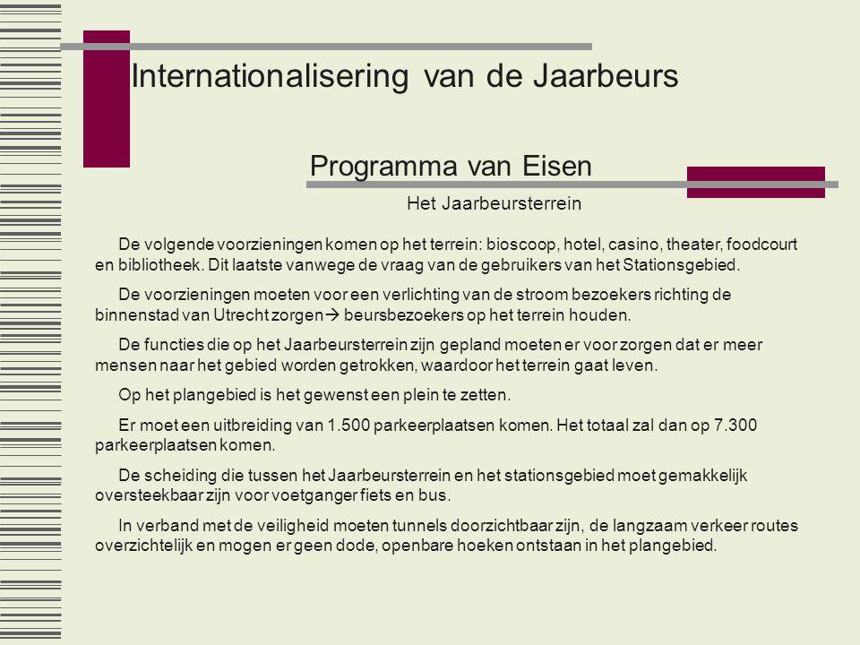 Internationalisering van de Jaarbeurs Programma van Eisen Het Jaarbeursterrein De volgende voorzieningen komen op het terrein: bioscoop, hotel, casino, theater, foodcourt en bibliotheek.