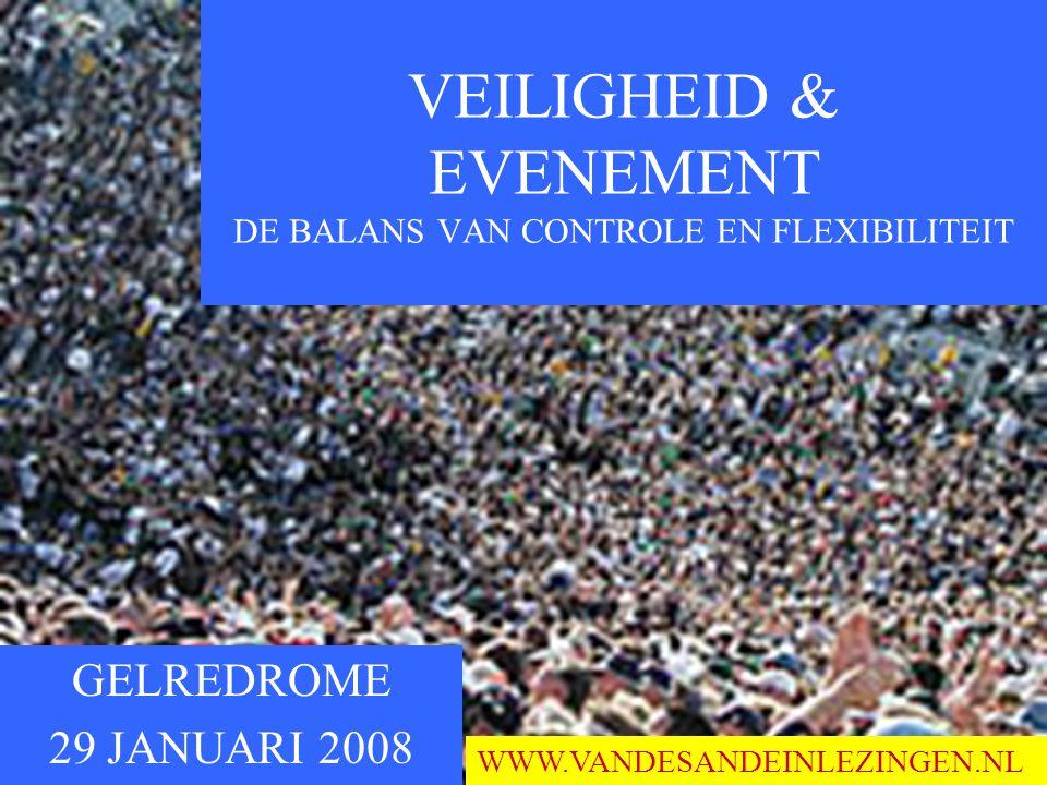 GELREDROME 29 JANUARI 2008 VEILIGHEID & EVENEMENT DE BALANS VAN CONTROLE EN FLEXIBILITEIT WWW.VANDESANDEINLEZINGEN.NL