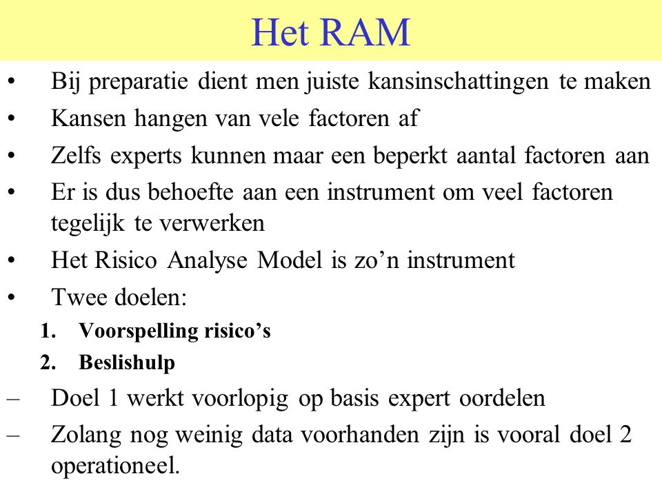 Het RAM •Bij preparatie dient men juiste kansinschattingen te maken •Kansen hangen van vele factoren af •Zelfs experts kunnen maar een beperkt aantal