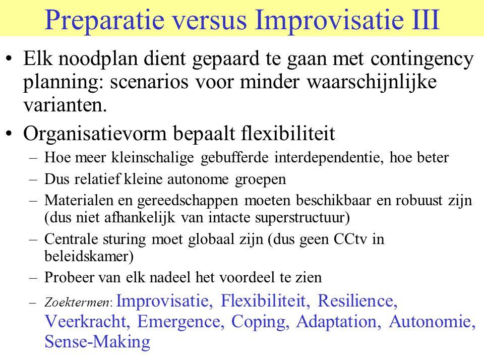 © 2006 JP van de Sande RuG Preparatie versus Improvisatie III •Elk noodplan dient gepaard te gaan met contingency planning: scenarios voor minder waar