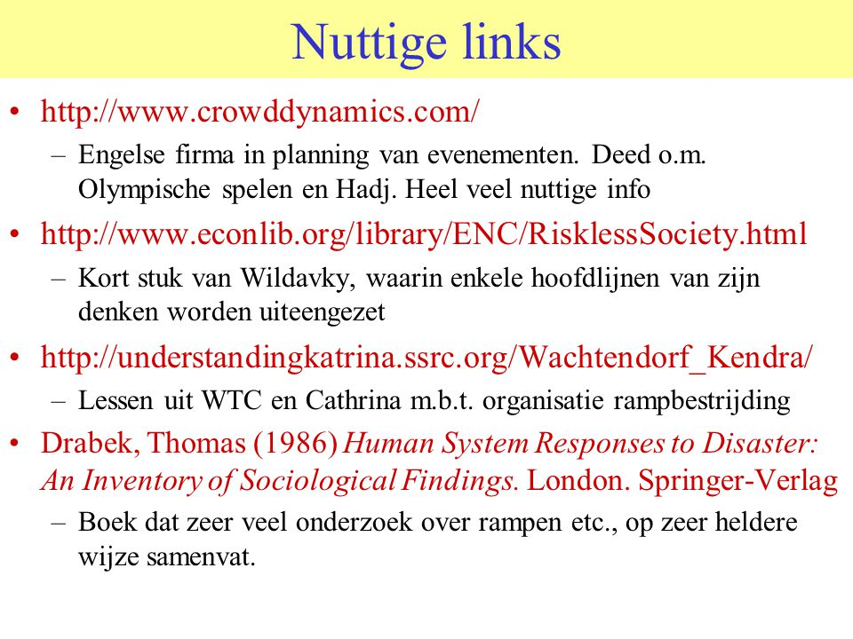 Nuttige links •http://www.crowddynamics.com/ –Engelse firma in planning van evenementen. Deed o.m. Olympische spelen en Hadj. Heel veel nuttige info •