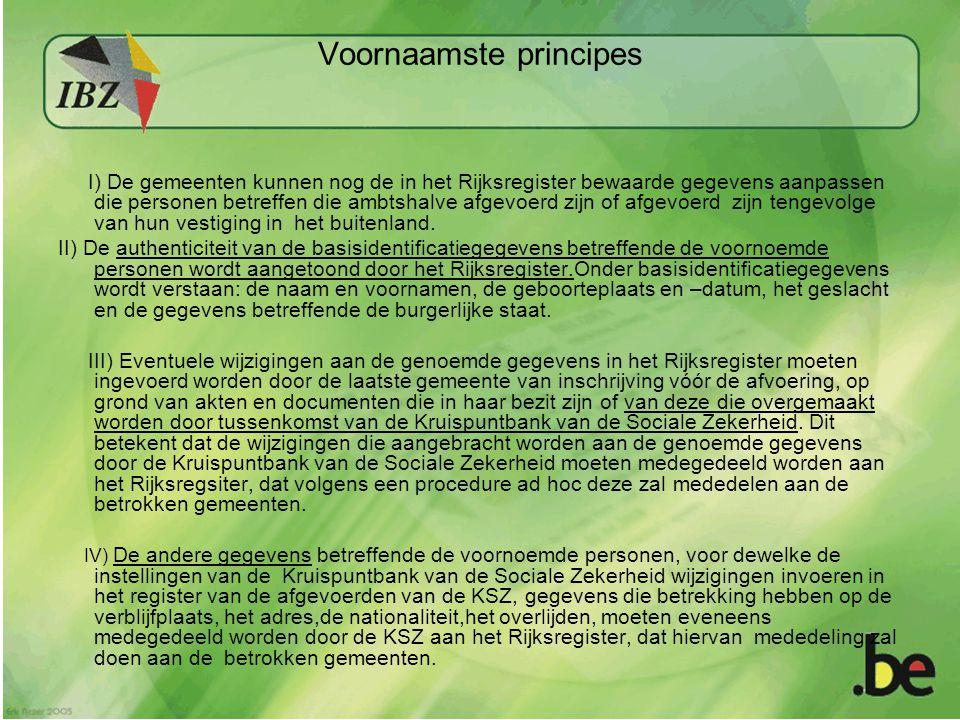Voornaamste principes I) De gemeenten kunnen nog de in het Rijksregister bewaarde gegevens aanpassen die personen betreffen die ambtshalve afgevoerd zijn of afgevoerd zijn tengevolge van hun vestiging in het buitenland.