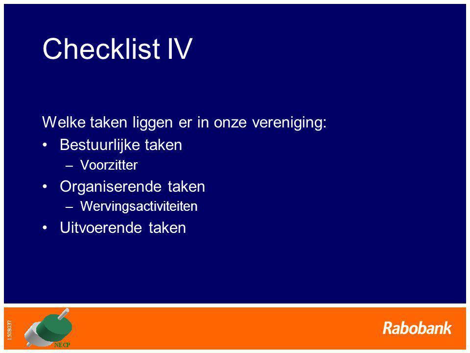 1508037 Checklist IV Welke taken liggen er in onze vereniging: •Bestuurlijke taken –Voorzitter •Organiserende taken –Wervingsactiviteiten •Uitvoerende taken