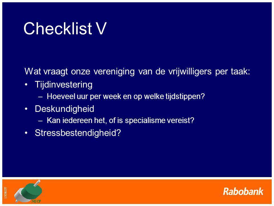 1508037 Checklist V Wat vraagt onze vereniging van de vrijwilligers per taak: •Tijdinvestering –Hoeveel uur per week en op welke tijdstippen.