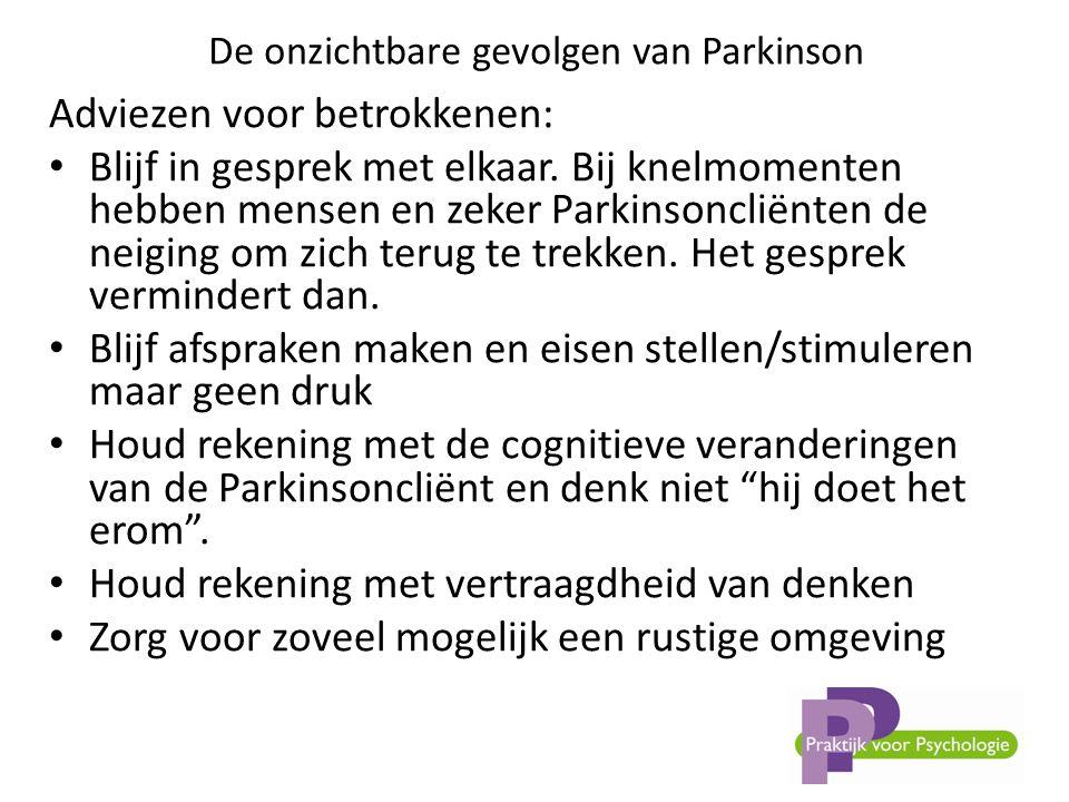 De onzichtbare gevolgen van Parkinson Adviezen voor betrokkenen: • Blijf in gesprek met elkaar.
