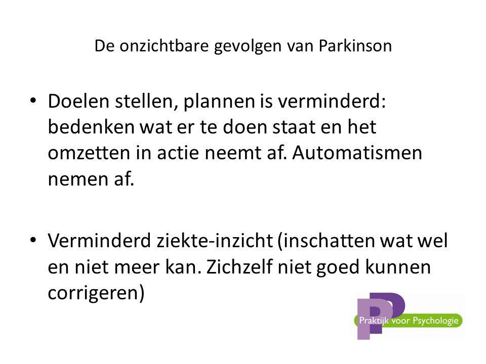 De onzichtbare gevolgen van Parkinson • Doelen stellen, plannen is verminderd: bedenken wat er te doen staat en het omzetten in actie neemt af.