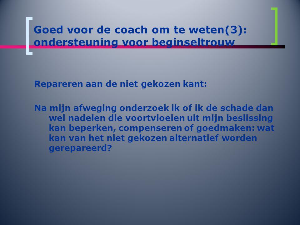 Goed voor de coach om te weten(3): ondersteuning voor beginseltrouw Repareren aan de niet gekozen kant: Na mijn afweging onderzoek ik of ik de schade