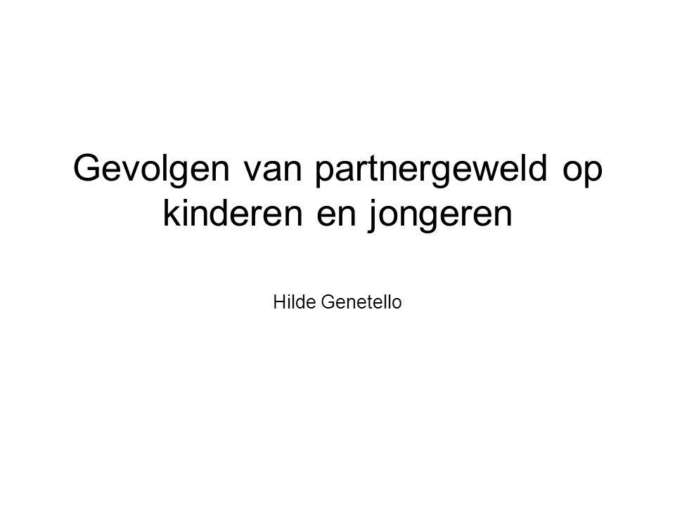 Gevolgen van partnergeweld op kinderen en jongeren Hilde Genetello