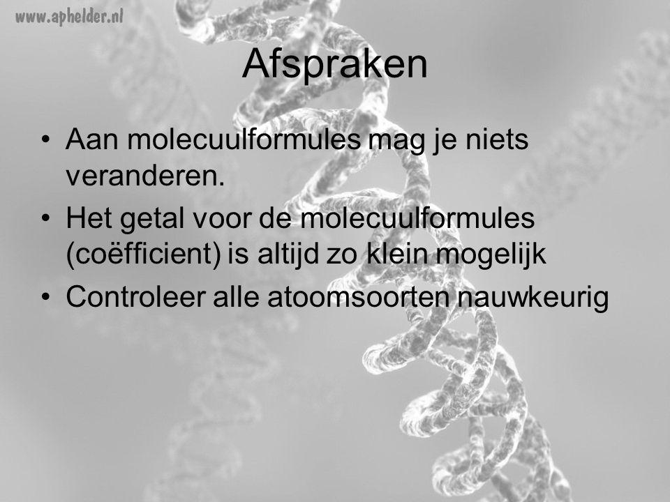 Afspraken •Aan molecuulformules mag je niets veranderen. •Het getal voor de molecuulformules (coëfficient) is altijd zo klein mogelijk •Controleer all