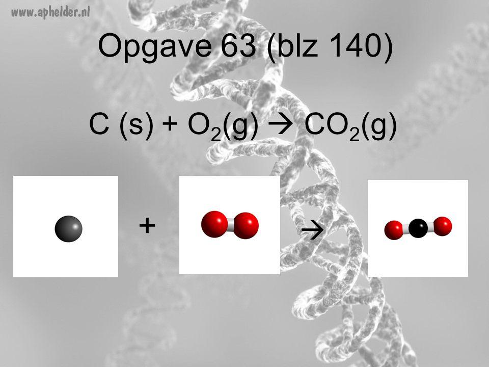 Opgave 63 (blz 140) C (s) + O 2 (g)  CO 2 (g) + 